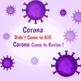 Corona Didn't Come to Kill...Corona Came to Revive!